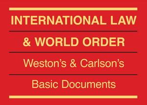 International Law & World Order: Weston's & Carlson's Basic Documents